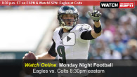 Anxious to watch the Colts and Eagles go at it on Monday Night Football but can't get to a television? Not to worry as ESPN provides NFL fans with a way to follow all of the MNF action from virtually anywhere and watch Monday Night...