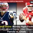"<!-- AddThis Sharing Buttons above -->                 <div class=""addthis_toolbox addthis_default_style "" addthis:url='http://newstaar.com/watch-espn-monday-night-football-online-live-video-stream-patriots-chiefs-on-mnf/3511144/'   >                     <a class=""addthis_button_facebook_like"" fb:like:layout=""button_count""></a>                     <a class=""addthis_button_tweet""></a>                     <a class=""addthis_button_pinterest_pinit""></a>                     <a class=""addthis_counter addthis_pill_style""></a>                 </div>Tonight on ESPN Monday Night Football, Tom Brady and his Patriots travel to Kansas City to take on the Chiefs in Arrowhead Stadium. The 8:30pm kickoff action begins with ESPN's coverage at 8. Mobile fans of the NFL get to watch Monday Night Football (MNF) […]<!-- AddThis Sharing Buttons below -->                 <div class=""addthis_toolbox addthis_default_style addthis_32x32_style"" addthis:url='http://newstaar.com/watch-espn-monday-night-football-online-live-video-stream-patriots-chiefs-on-mnf/3511144/'  >                     <a class=""addthis_button_preferred_1""></a>                     <a class=""addthis_button_preferred_2""></a>                     <a class=""addthis_button_preferred_3""></a>                     <a class=""addthis_button_preferred_4""></a>                     <a class=""addthis_button_compact""></a>                     <a class=""addthis_counter addthis_bubble_style""></a>                 </div>"